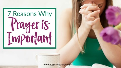 7 Reasons Why Prayer Is Important