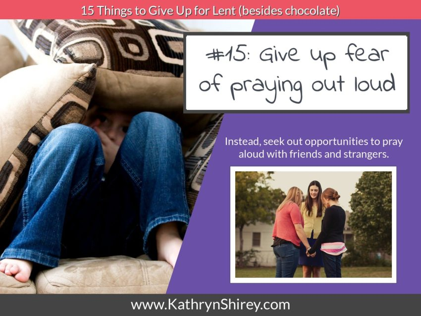 Lent idea #15: give up fear of praying out loud and seek out opportunities to pray with others.