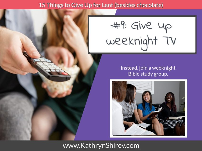 Lent idea #9: give up weeknight TV and join a Bible study group instead.