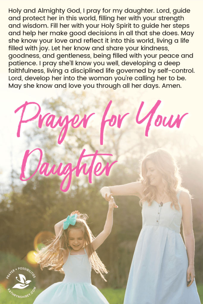A daily prayer for your daughter, that she may live a life guided by the Holy Spirit, filled with love, joy, peace, patience, kindness, goodness, faithfulness, gentleness, and self-control.