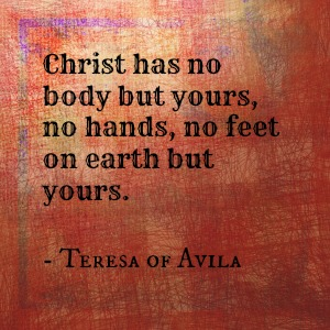 christ has no body but yours