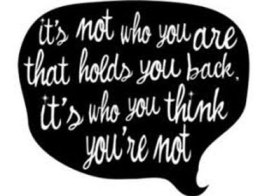 its-not-who-you-are-that-holds-you-back-its-who-you-think-youre-not