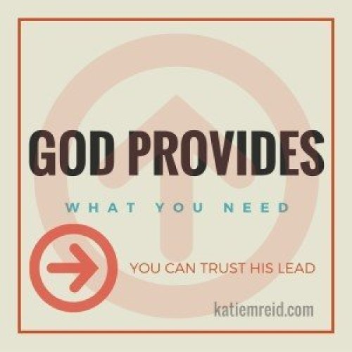 God provides what you need and you can trust His lead by Katie M. Reid