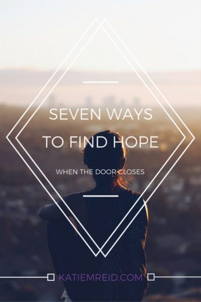 Seven ways to have hope when the door closes by Katie M. Reid