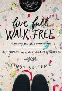 Live Full, Walk Free Bible study by Cindy Bultema