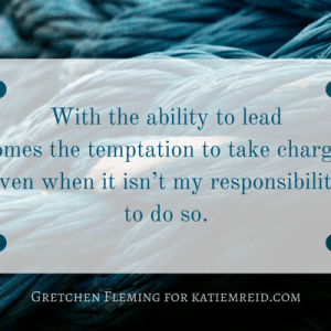 Taking charge even when it isn't my responsibility quote by Gretchen Fleming