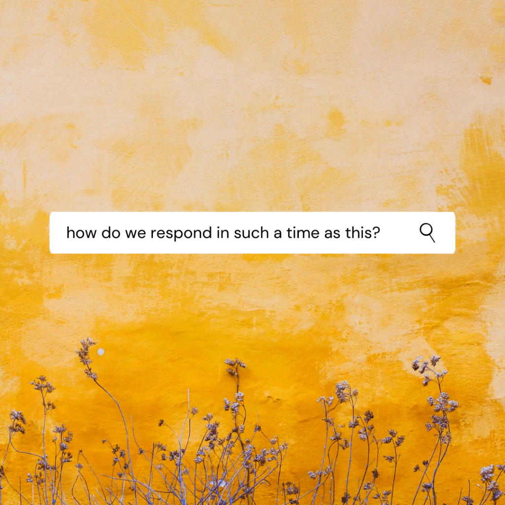 how to we respond in such a time as this? image with yellow background and flowers