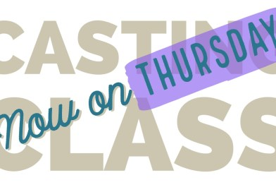 Casting Class Now on Thursdays