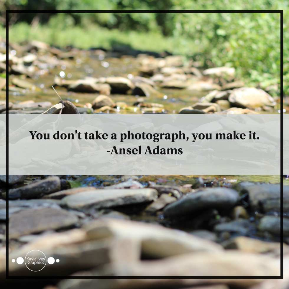 You don't take a photograph, you make it. - Ansel Adams
