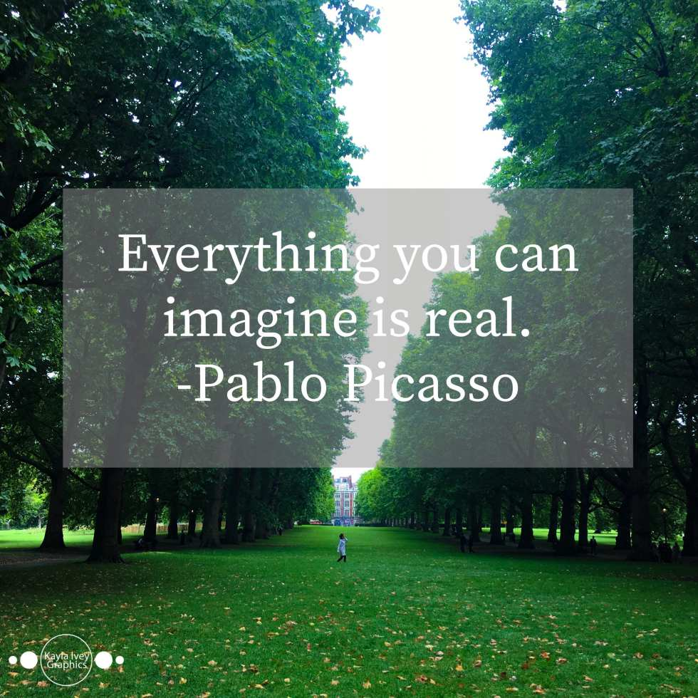Everything you can imagine is real. - Pablo Picasso