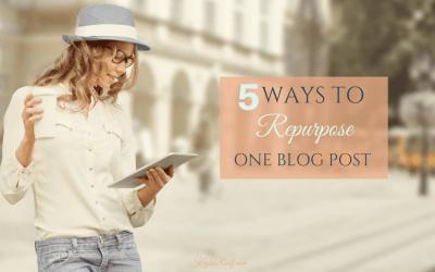 5 Ways to Repurpose One Blog Post