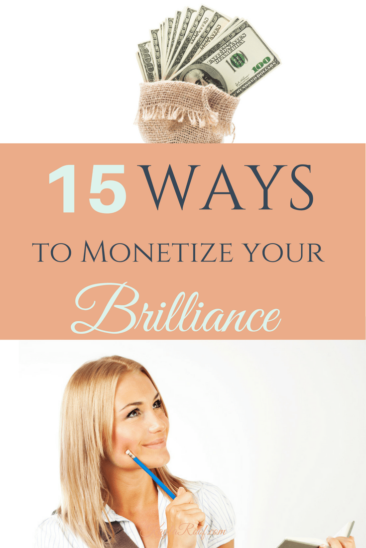 15 Ways to Monetize Your Brilliance