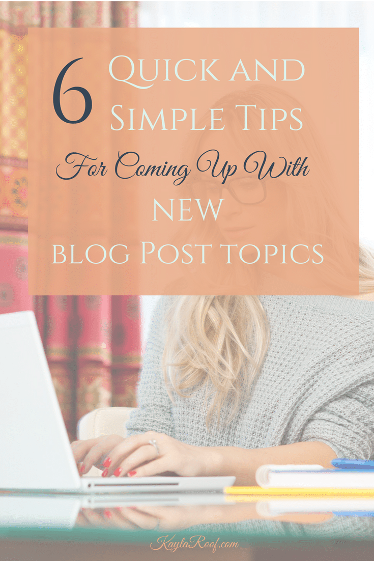 6 Quick and Simple Tips For Coming Up With New Blog Post Topics