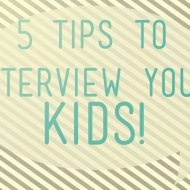5 Tips to Interview your kiddos | Family Love
