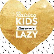 Raising Kids that aren't Lazy!  | Raising Grateful Kids