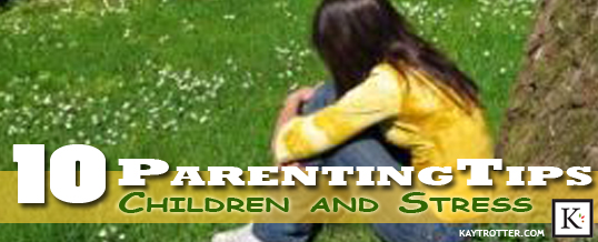 10 parenting tips - children stress
