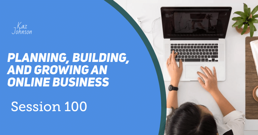 Session 100 – Planning, building and growing an online business