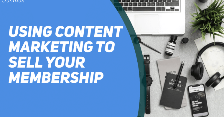 using content marketing to sell your membership