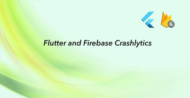 Firebase Crashlytics integration with Flutter