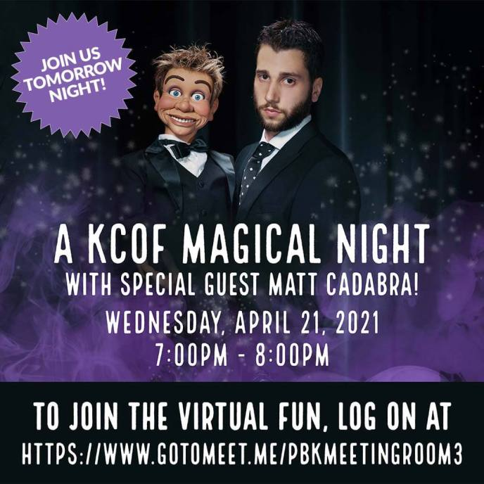 A KCOF Magical Night!   With Special Guest Matt Cadabra!   Wednesday, April 21, 2021   7:00pm-8:00pm   To Join The Virtual Fun, Log On At https://www.gotomeet.me/pbkmeetingroom3