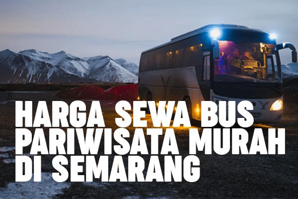 harga sewa bus pariwisata di kota semarang