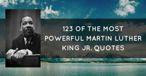 123 Of The Most Powerful Martin Luther King Jr. Quotes