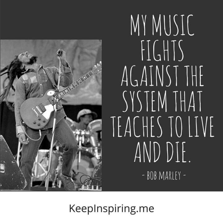 My Music Fights Against The System That Teaches To Live And Bob Marley