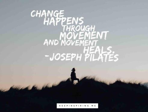 "Joseph Pilates quote ""Change happens through movement and movement heals"""