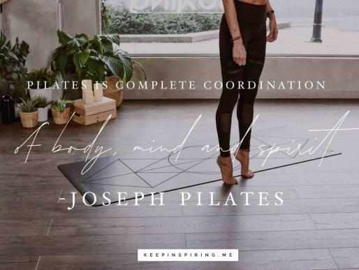 """Joseph Pilates quote """"Pilates is complete coordination of body, mind and spirit"""""""