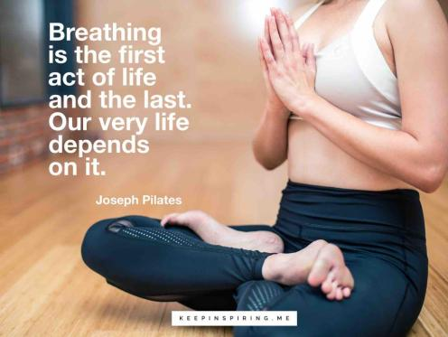 """Joseph Pilates quote """"Breathing is the first act of life and the last. Our very life depends on it"""""""