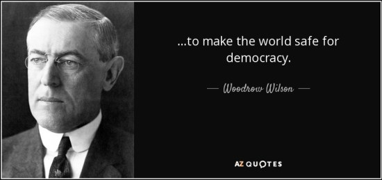 quote-to-make-the-world-safe-for-democracy-woodrow-wilson-67-97-51