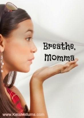 Breathe, Momma  KelaNellums.com