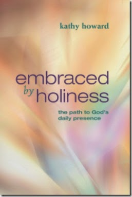 Embraced by Holiness by Kathy Howard