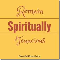 remain spiritually tenacious