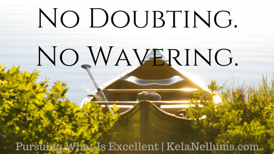 Pursuing What Is Excellent -- No Doubting. No Wavering.