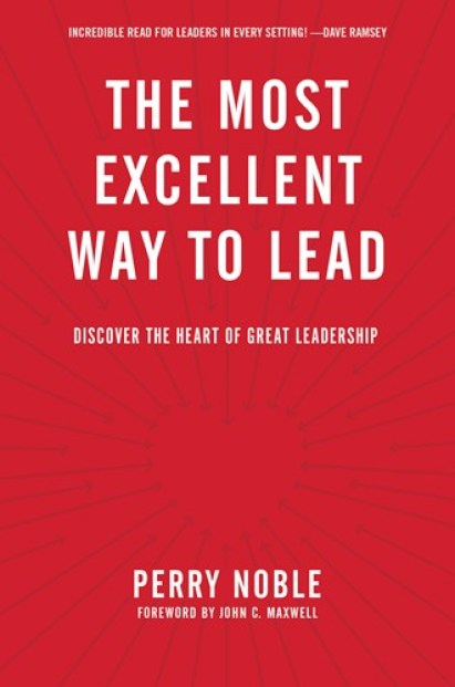 The Most Excellent Way to Lead by Perry Noble
