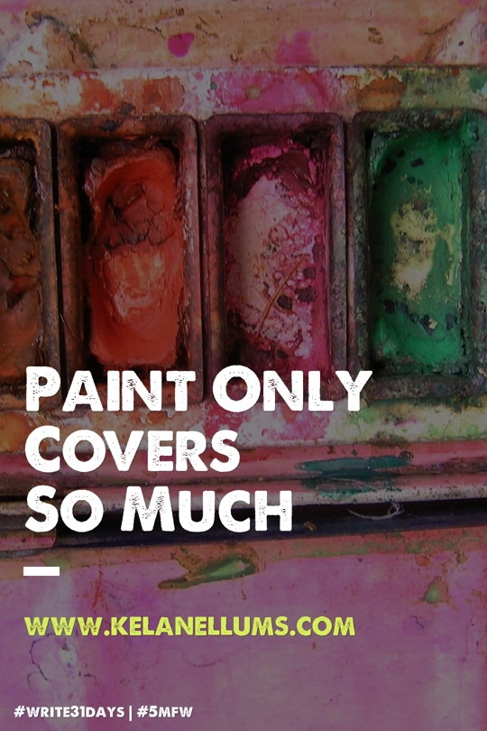 pursuing-what-is-excellent-paint-only-covers-so-much