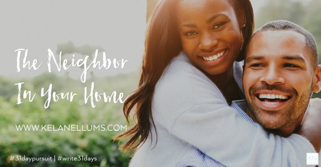 pursuing-what-is-excellent-the-neighbor-in-your-home