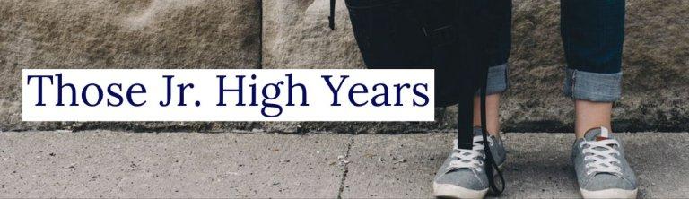 Those Jr. High Years