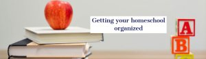 getting your homeschool organized