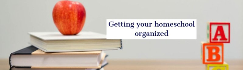 getting your homeschool organized