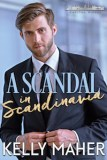 """Cover for A SCANDAL IN SCANDINAVIA featuring a blondish-brown-haired man with a bit of beard scruff and wearing a dark suit and tie and white button-down shirt staring at the camera with """"A SCANDAL"""" in light blue serif font and """"in Scandinavia"""" in a glittery gold script across his chest and KELLY MAHER in a sans-serif font at the bottom."""