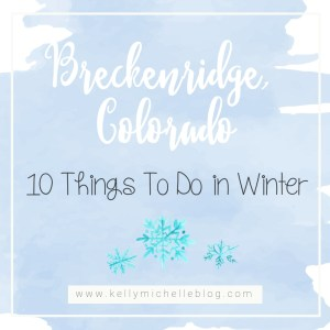 Ten things to do in Breckenridge Colorado when vacationing for the winter.