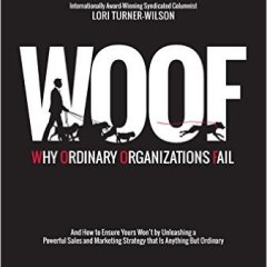 WOOF: Why Ordinary Organizations Fail by Lori Turner-Wilson