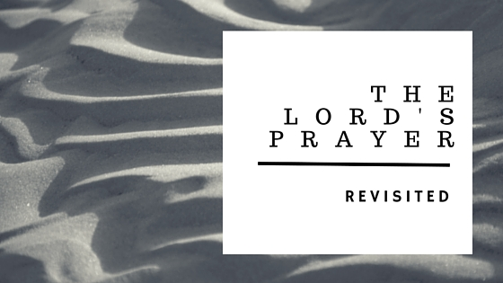 The Lord's Prayer, revisited