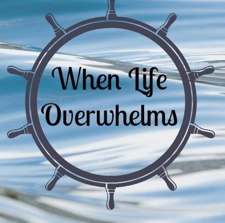 When Life Overwhelms