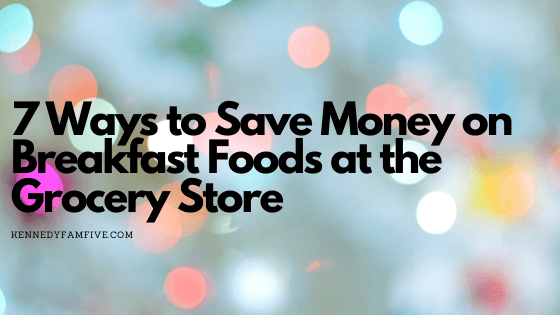 7 Ways to Save Money on Breakfast Foods at the Grocery Store