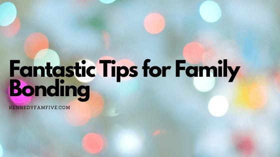 Fantastic Tips for Family Bonding