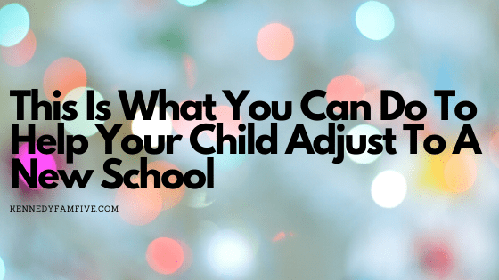 This Is What You Can Do To Help Your Child Adjust To A New School