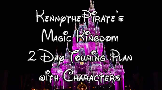 KennythePirate's Fastpass+ enabled Magic Kingdom TWO Day Touring Strategy for Characters and Rides